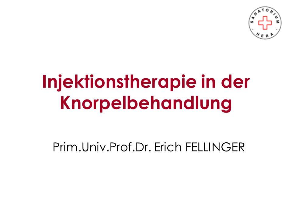 Injektionstherapie in der Knorpelbehandlung Prim.Univ.Prof.Dr. Erich FELLINGER