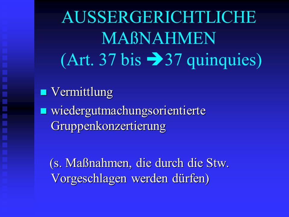 AUSSERGERICHTLICHE MAßNAHMEN (Art. 37 bis 37 quinquies) Vermittlung Vermittlung wiedergutmachungsorientierte Gruppenkonzertierung wiedergutmachungsori