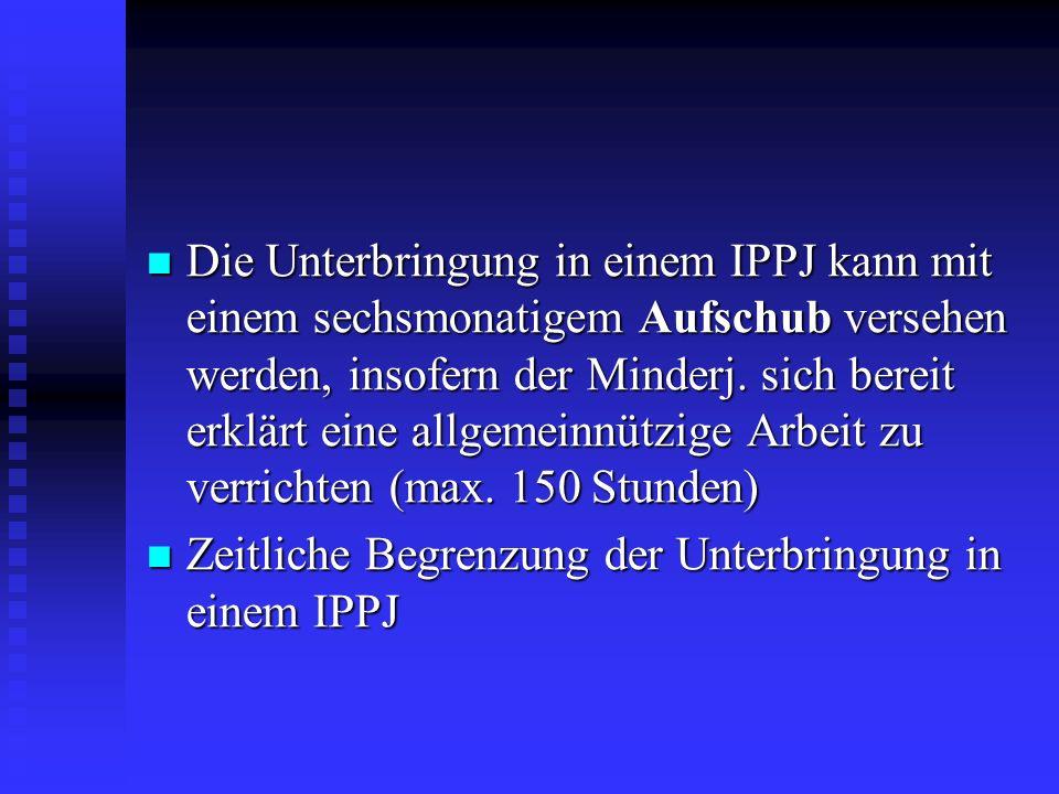 Die Unterbringung in einem IPPJ kann mit einem sechsmonatigem Aufschub versehen werden, insofern der Minderj. sich bereit erklärt eine allgemeinnützig