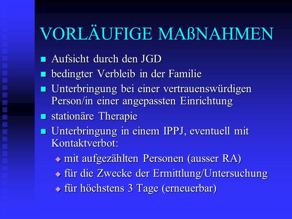 VORLÄUFIGE MAßNAHMEN Aufsicht durch den JGD Aufsicht durch den JGD bedingter Verbleib in der Familie bedingter Verbleib in der Familie Unterbringung b