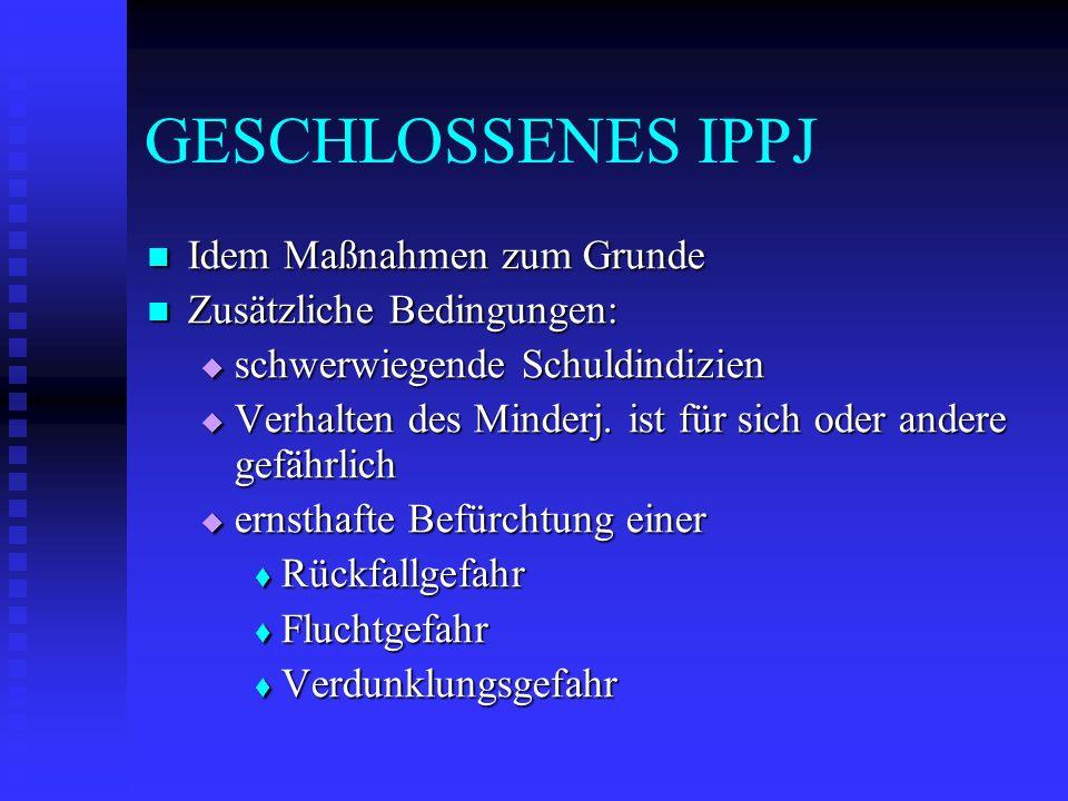 GESCHLOSSENES IPPJ Idem Maßnahmen zum Grunde Idem Maßnahmen zum Grunde Zusätzliche Bedingungen: Zusätzliche Bedingungen: schwerwiegende Schuldindizien