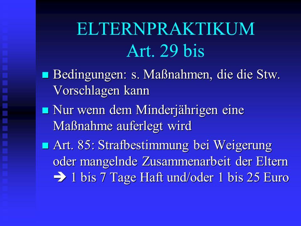 ELTERNPRAKTIKUM Art. 29 bis Bedingungen: s. Maßnahmen, die die Stw. Vorschlagen kann Bedingungen: s. Maßnahmen, die die Stw. Vorschlagen kann Nur wenn