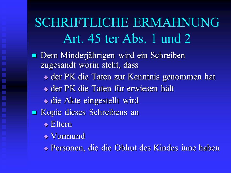SCHRIFTLICHE ERMAHNUNG Art. 45 ter Abs. 1 und 2 Dem Minderjährigen wird ein Schreiben zugesandt worin steht, dass Dem Minderjährigen wird ein Schreibe