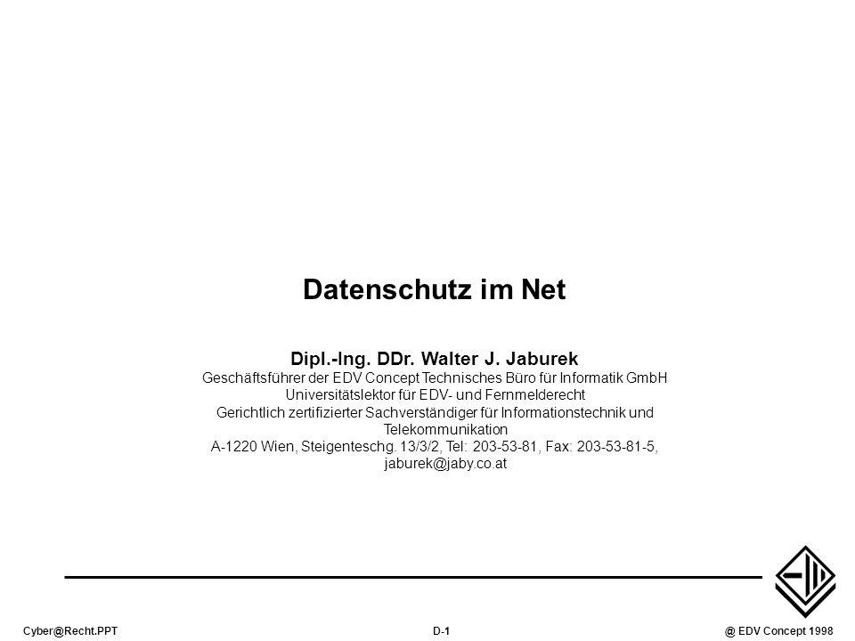 Cyber@Recht.PPTD-2@ EDV Concept 1998 Datenquellen und Datensenken Beobachtungen am eigenen Server (Hits) Reaktionsmöglichkeiten des Abrufers Beobachtung des Fernmeldeverkehrs durch den Provider Rerouting des Verkehrs Magic Cookies