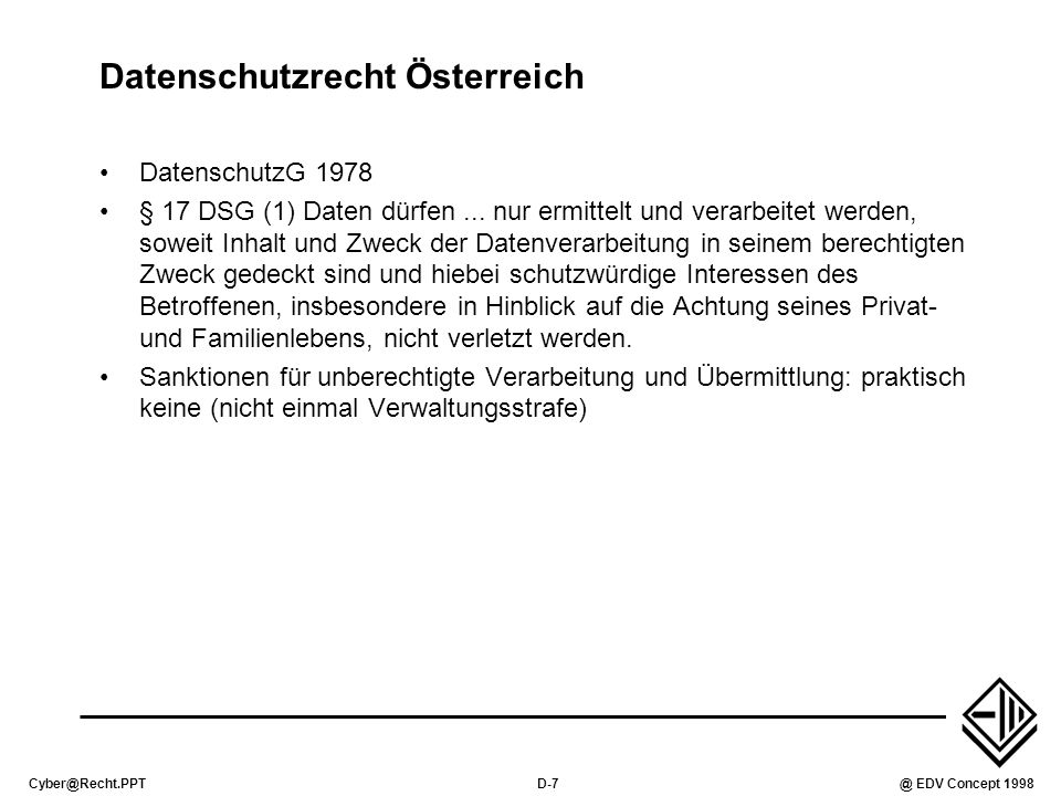 Cyber@Recht.PPTD-7@ EDV Concept 1998 Datenschutzrecht Österreich DatenschutzG 1978 § 17 DSG (1) Daten dürfen...