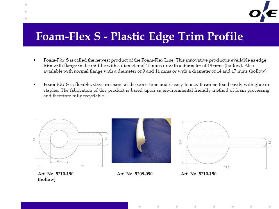 Foam-Flex S - Plastic Edge Trim Profile Hier Informationen Ihrer Wahl hinzufügen Links Text, Grafik oder Foto hinzufügen Foam - Flex S is called the newest product of the Foam-Flex Line.