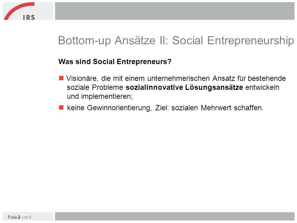 Folie 2 von 9 Bottom-up Ansätze II: Social Entrepreneurship Was sind Social Entrepreneurs.