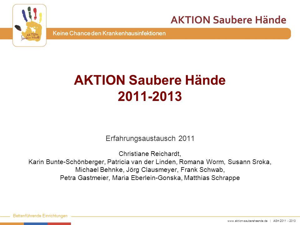 www.aktion-sauberehaende.de | ASH 2011 - 2013 Bettenführende Einrichtungen Keine Chance den Krankenhausinfektionen AKTION Saubere Hände 2011-2013 Erfa