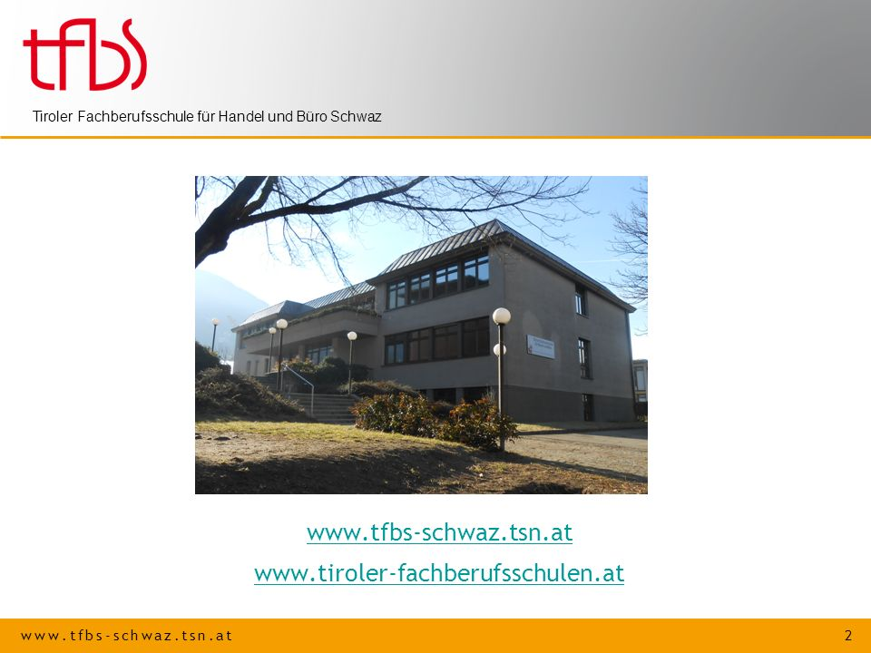 www.tfbs-schwaz.tsn.at 2 Tiroler Fachberufsschule für Handel und Büro Schwaz www.tfbs-schwaz.tsn.at www.tiroler-fachberufsschulen.at