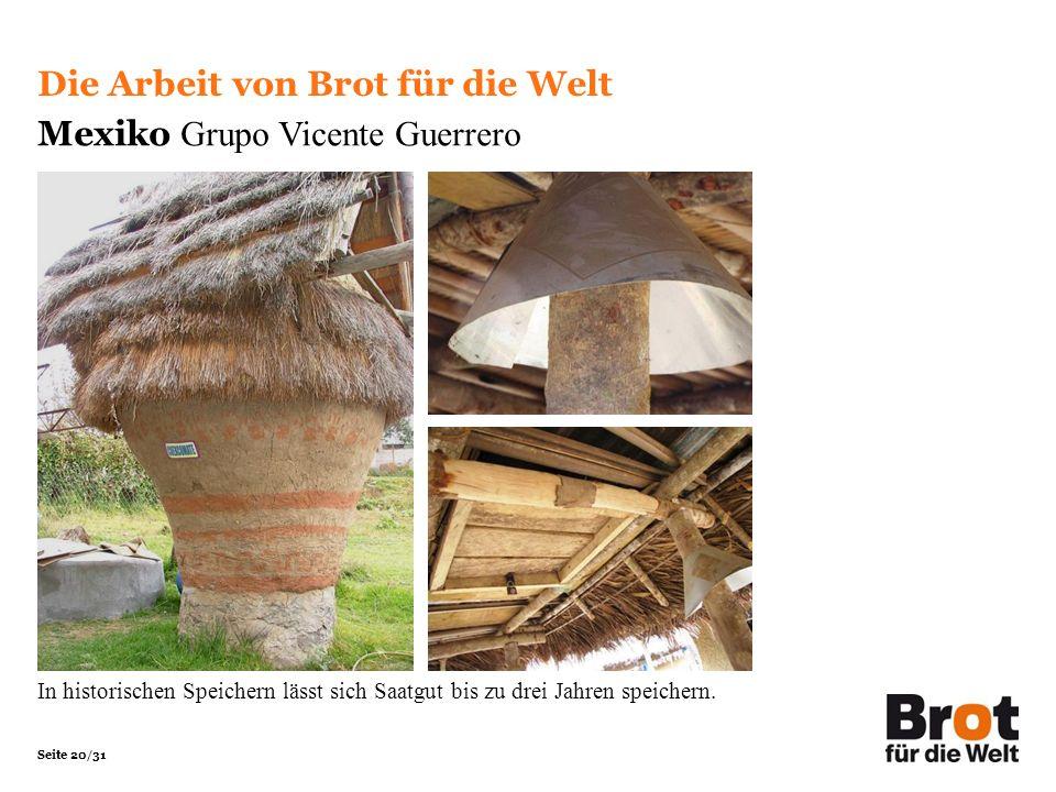 Seite 20/31 Die Arbeit von Brot für die Welt Mexiko Grupo Vicente Guerrero In historischen Speichern lässt sich Saatgut bis zu drei Jahren speichern.