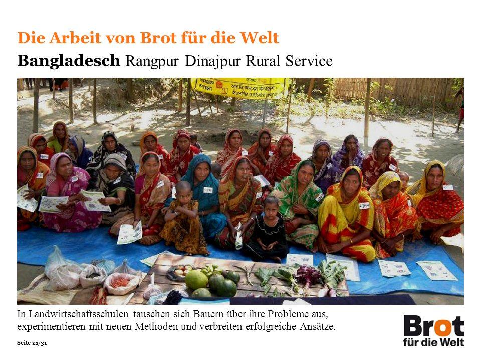 Seite 21/31 Die Arbeit von Brot für die Welt Bangladesch Rangpur Dinajpur Rural Service In Landwirtschaftsschulen tauschen sich Bauern über ihre Probleme aus, experimentieren mit neuen Methoden und verbreiten erfolgreiche Ansätze.