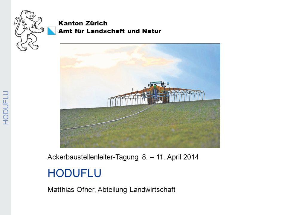 Kanton Zürich Amt für Landschaft und Natur HODUFLU Ackerbaustellenleiter-Tagung 8. – 11. April 2014 HODUFLU Matthias Ofner, Abteilung Landwirtschaft