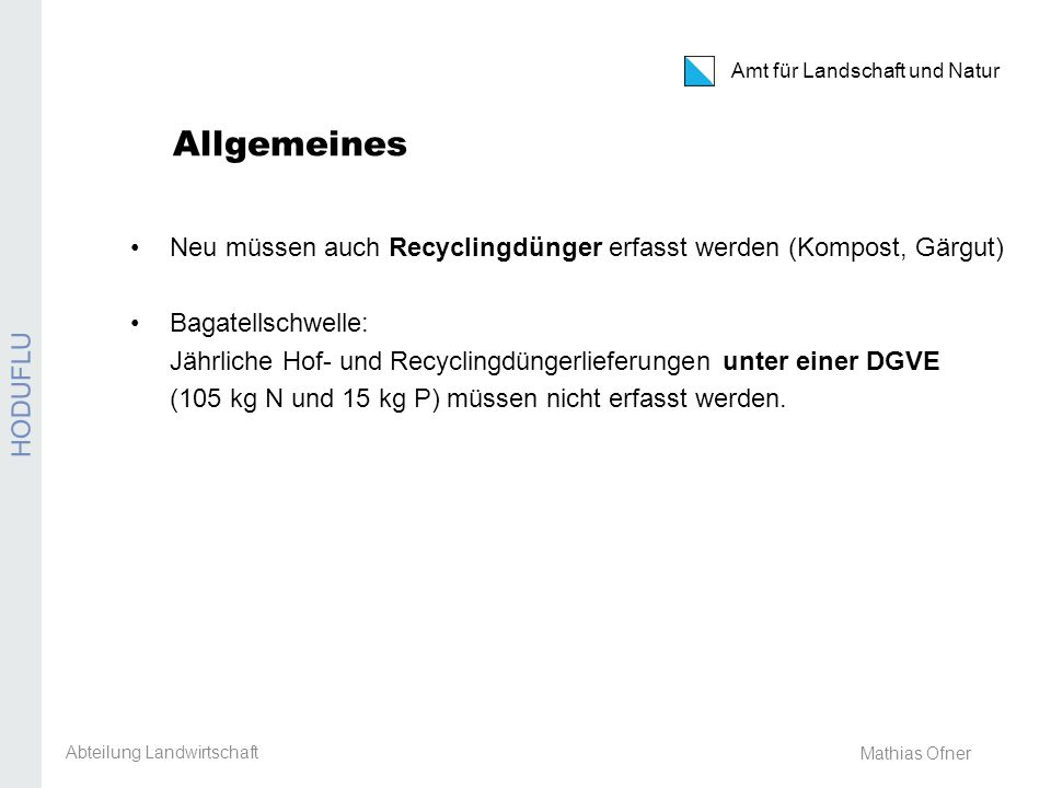 Amt für Landschaft und Natur REB / GMF / Extenso Mathias Ofner Allgemeines Neu müssen auch Recyclingdünger erfasst werden (Kompost, Gärgut) Bagatellschwelle: Jährliche Hof- und Recyclingdüngerlieferungen unter einer DGVE (105 kg N und 15 kg P) müssen nicht erfasst werden.