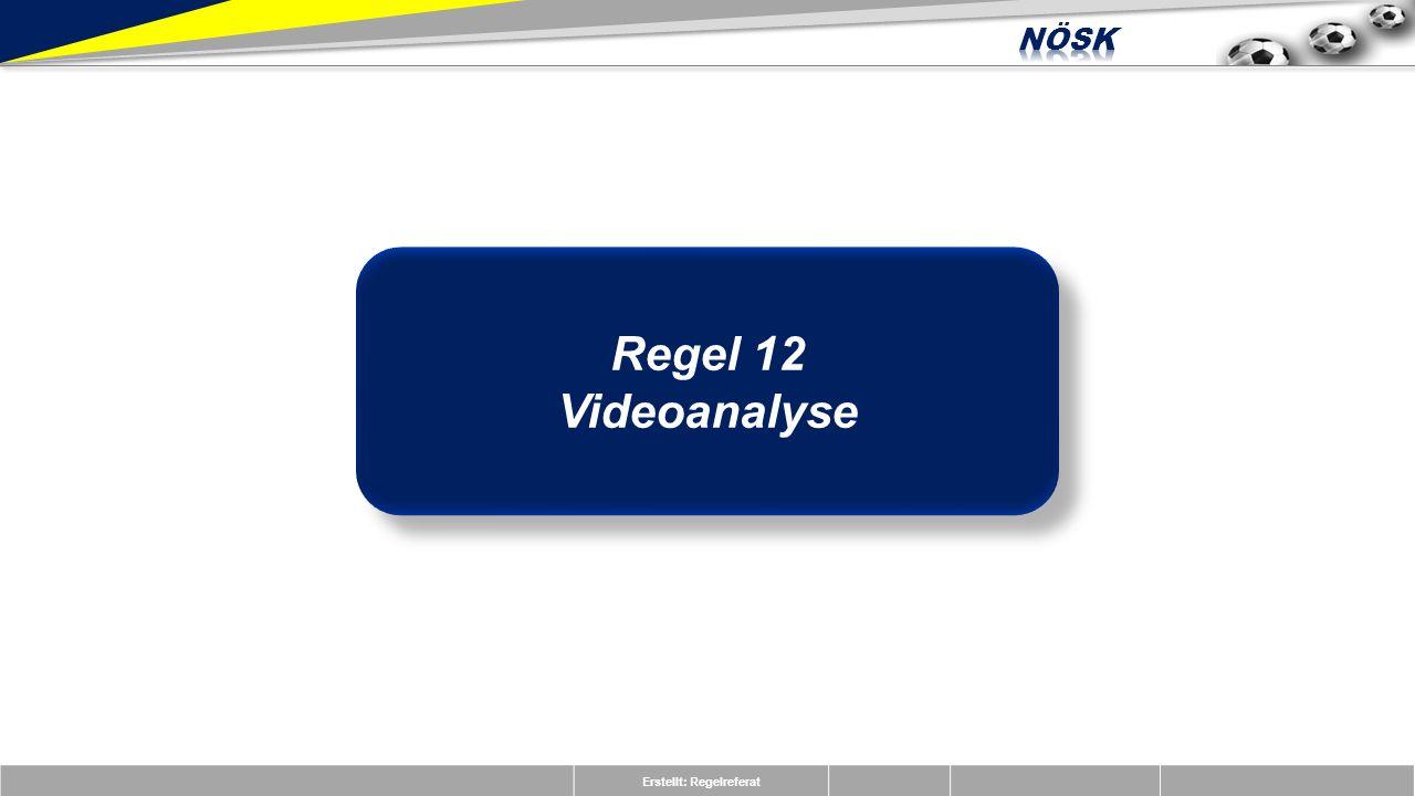 Erstellt: Regelreferat Regel 12 Videoanalyse Regel 12 Videoanalyse