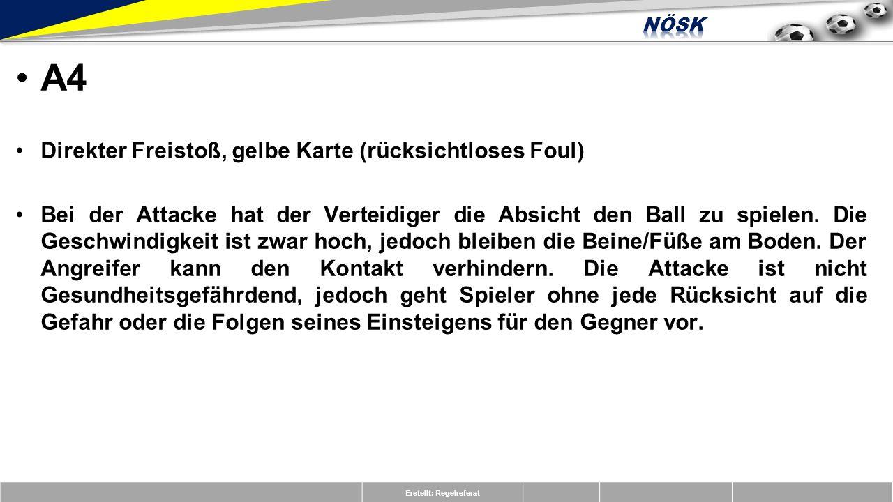 Erstellt: Regelreferat A4 Direkter Freistoß, gelbe Karte (rücksichtloses Foul) Bei der Attacke hat der Verteidiger die Absicht den Ball zu spielen.