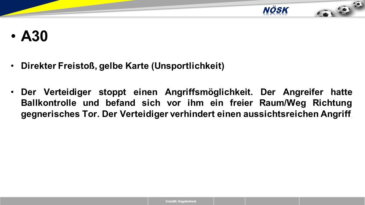 Erstellt: Regelreferat A30 Direkter Freistoß, gelbe Karte (Unsportlichkeit) Der Verteidiger stoppt einen Angriffsmöglichkeit.