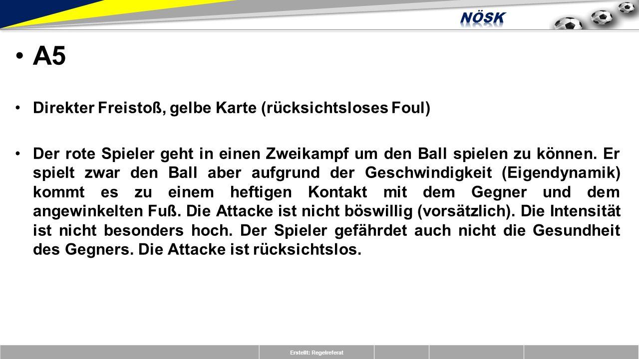 Erstellt: Regelreferat A5 Direkter Freistoß, gelbe Karte (rücksichtsloses Foul) Der rote Spieler geht in einen Zweikampf um den Ball spielen zu können.
