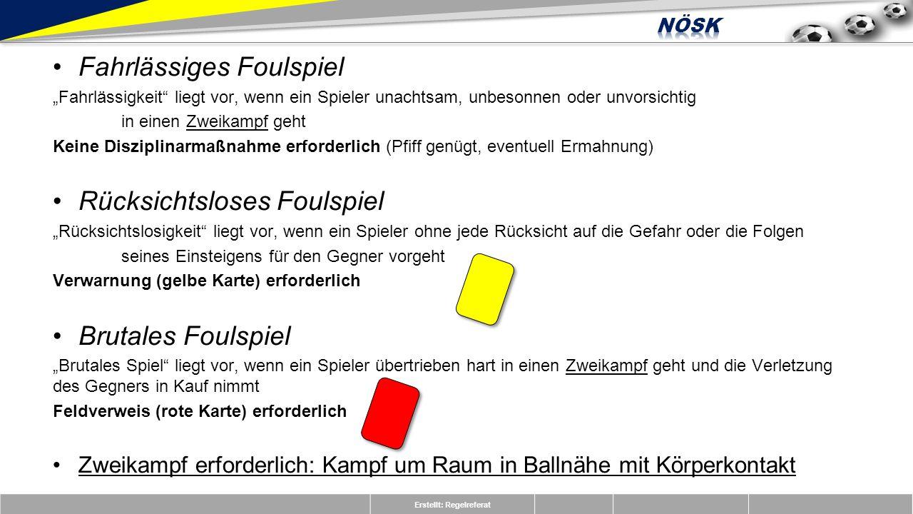 Erstellt: Regelreferat A25 Strafstoß, rote Karte (Verhindern einer offensichtlichen Torchance) Der Stürmer hat Ballkontrolle und wird vom Tormann gefoult (nicht rücksichtslos).