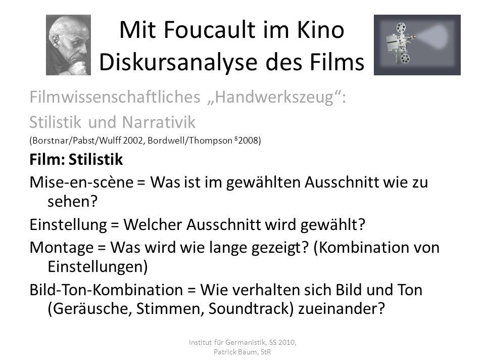Filmwissenschaftliches Handwerkszeug: Stilistik und Narrativik (Borstnar/Pabst/Wulff 2002, Bordwell/Thompson 8 2008) Film: Stilistik Mise-en-scène = Was ist im gewählten Ausschnitt wie zu sehen.