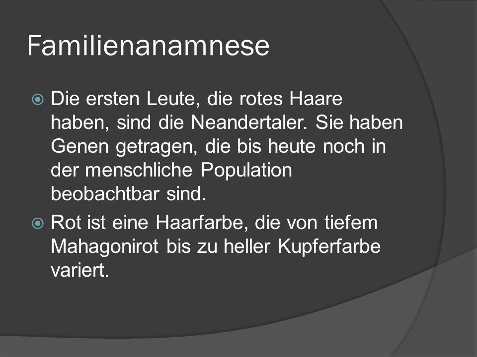 Familienanamnese Die ersten Leute, die rotes Haare haben, sind die Neandertaler.
