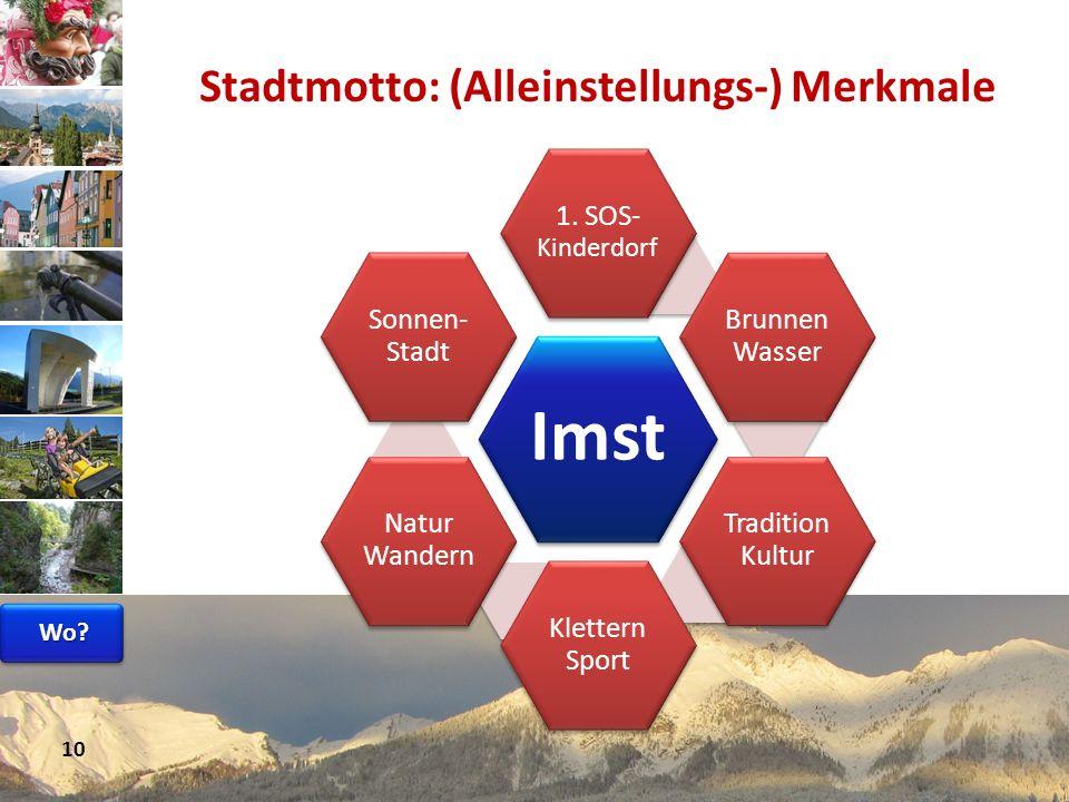 www.avt.at Stadtmotto: (Alleinstellungs-) Merkmale Imst 1. SOS- Kinderdorf Brunnen Wasser Tradition Kultur Klettern Sport Natur Wandern Sonnen- Stadt