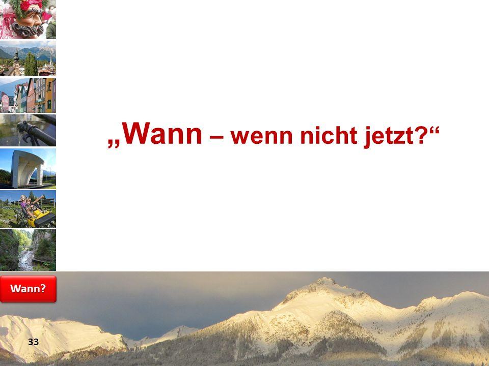 www.avt.at Wann – wenn nicht jetzt? 33 Wann?