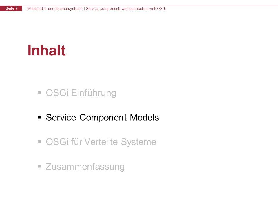 Multimedia- und Internetsysteme | Service components and distribution with OSGi Seite 7 Inhalt OSGi Einführung Service Component Models OSGi für Verteilte Systeme Zusammenfassung