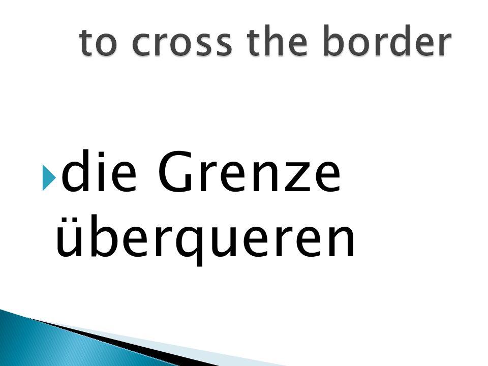 die Grenze überqueren