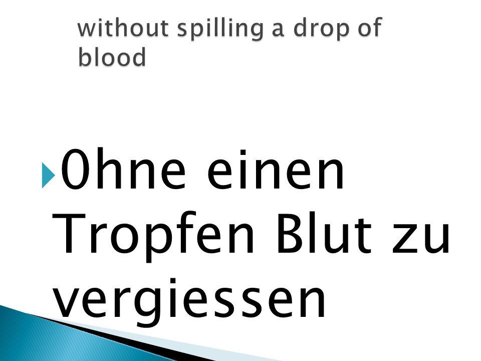 0hne einen Tropfen Blut zu vergiessen