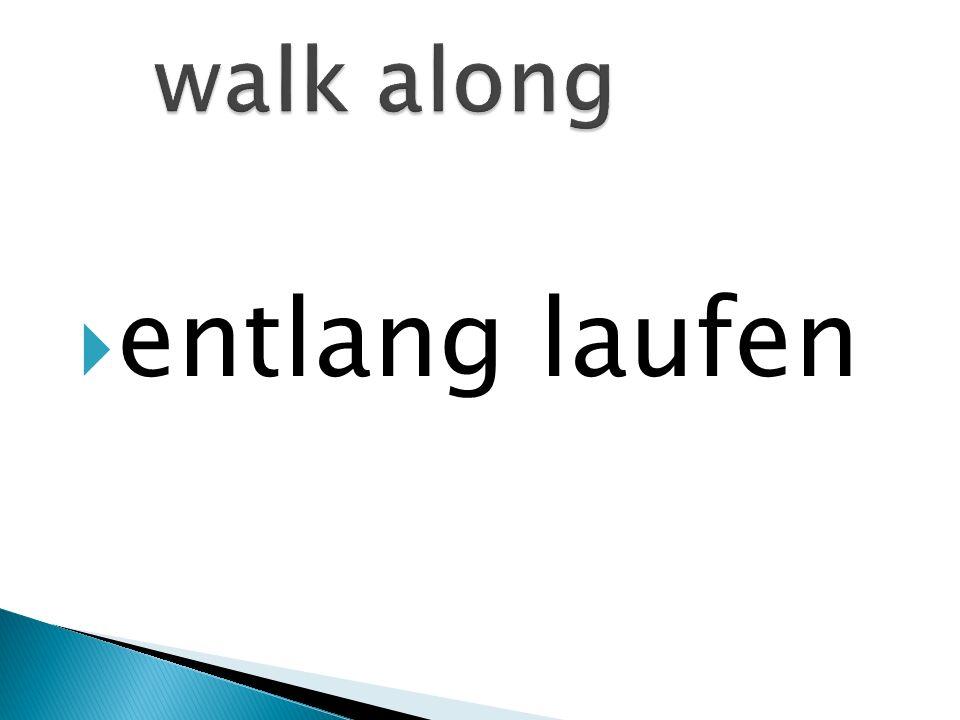 entlang laufen