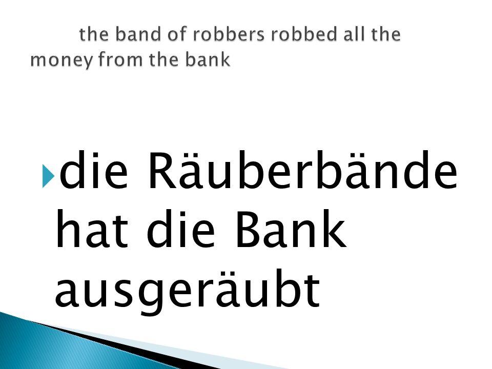 die Räuberbände hat die Bank ausgeräubt