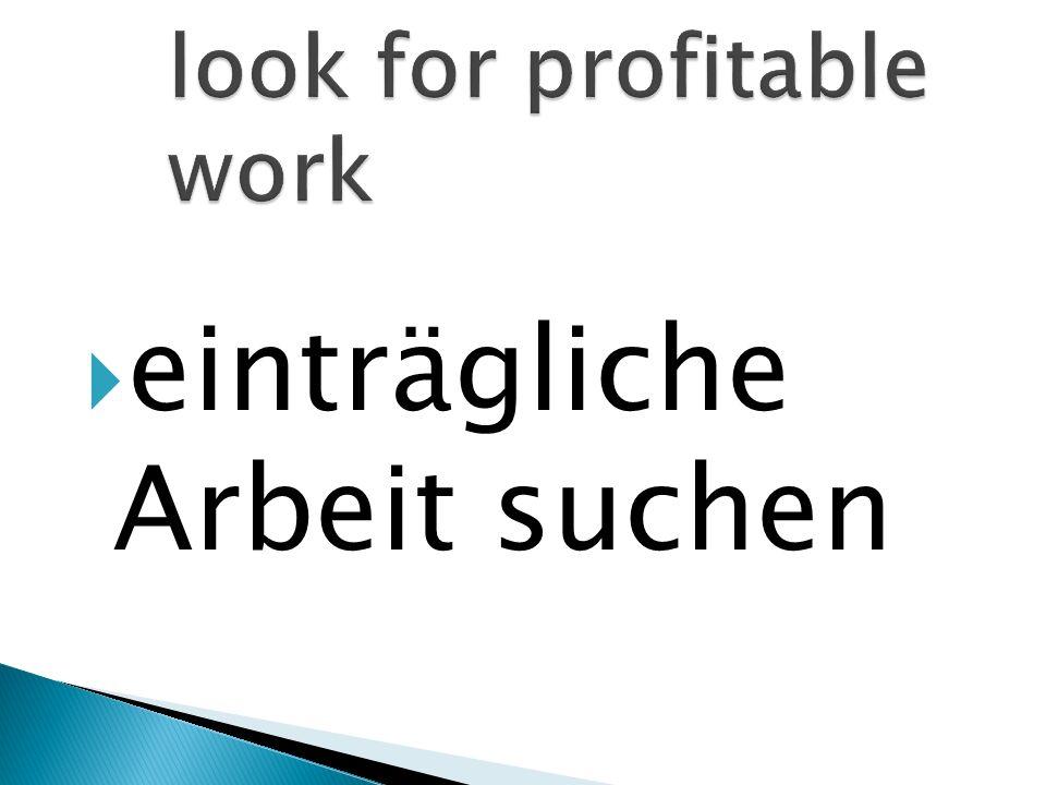 einträgliche Arbeit suchen