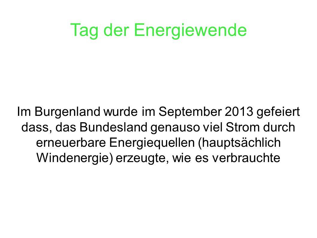 Tag der Energiewende Im Burgenland wurde im September 2013 gefeiert dass, das Bundesland genauso viel Strom durch erneuerbare Energiequellen (hauptsäc