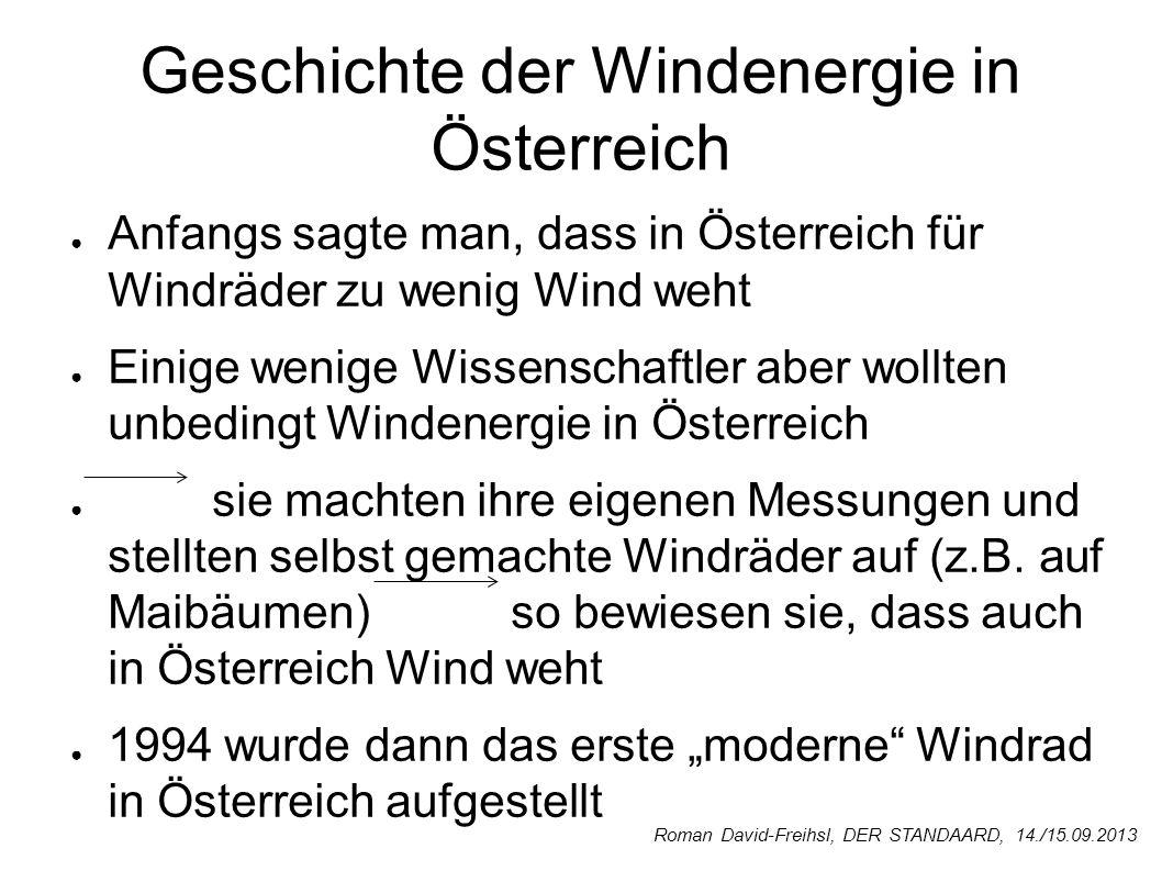 Geschichte der Windenergie in Österreich Anfangs sagte man, dass in Österreich für Windräder zu wenig Wind weht Einige wenige Wissenschaftler aber wol
