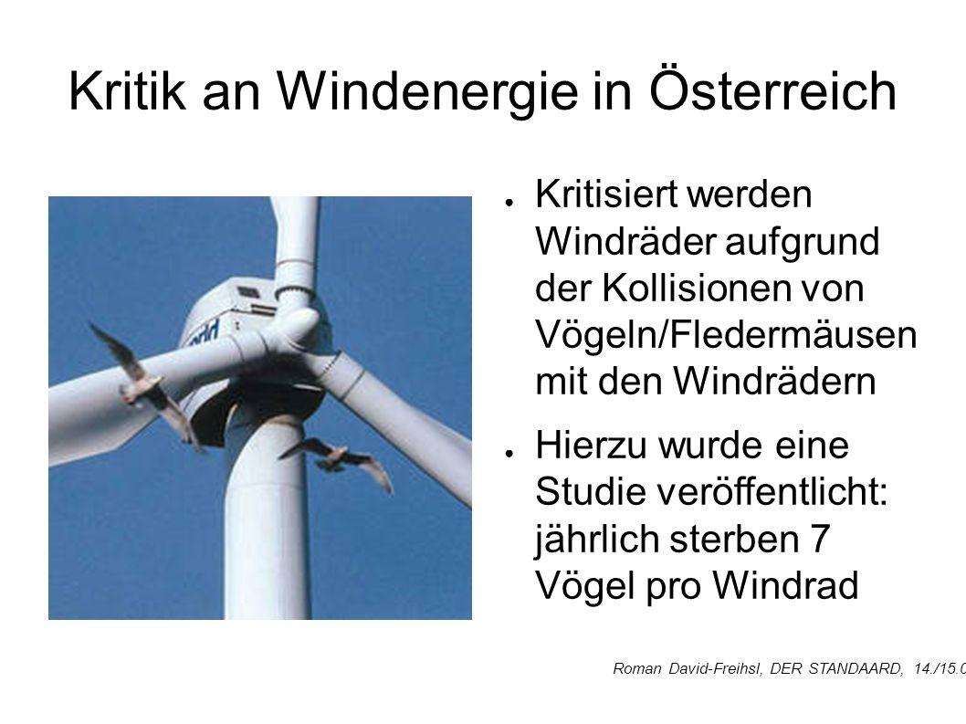 Kritik an Windenergie in Österreich Kritisiert werden Windräder aufgrund der Kollisionen von Vögeln/Fledermäusen mit den Windrädern Hierzu wurde eine