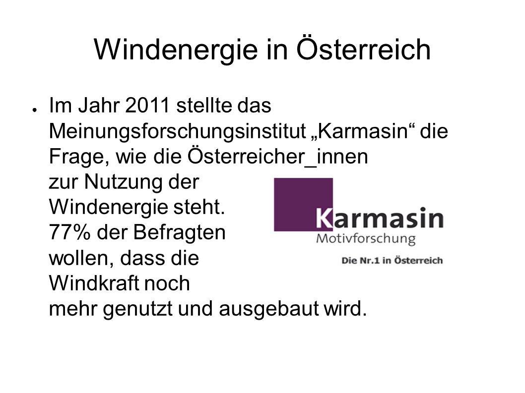 Windenergie in Österreich Im Jahr 2011 stellte das Meinungsforschungsinstitut Karmasin die Frage, wie die Österreicher_innen zur Nutzung der Windenerg