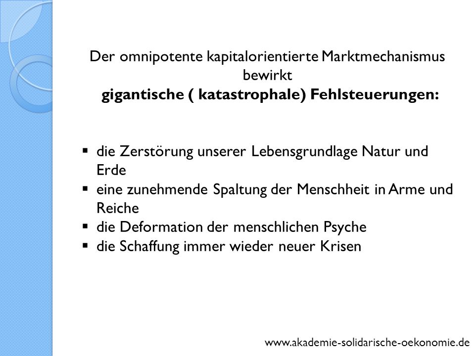 www.akademie-solidarische-oekonomie.de Der omnipotente kapitalorientierte Marktmechanismus bewirkt gigantische ( katastrophale) Fehlsteuerungen: die Z