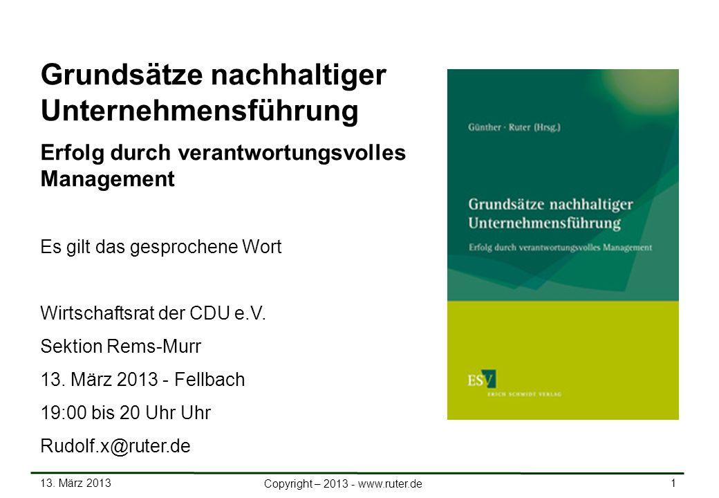13. März 2013 1 Copyright – 2013 - www.ruter.de Grundsätze nachhaltiger Unternehmensführung Erfolg durch verantwortungsvolles Management Es gilt das g