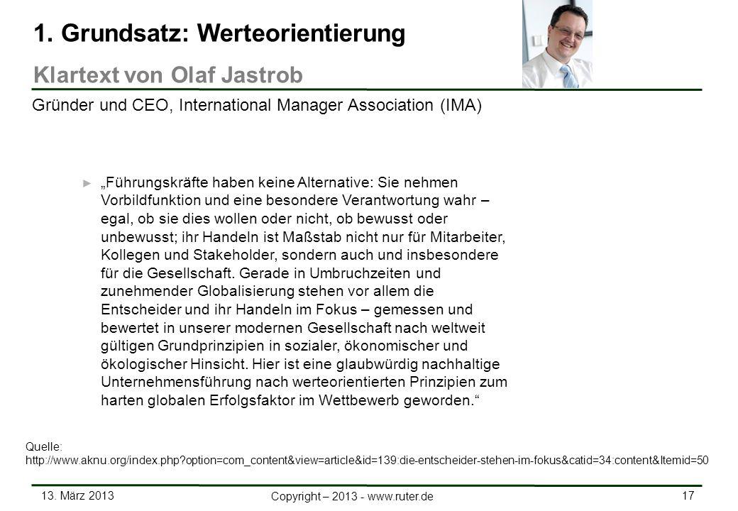 13. März 2013 17 Copyright – 2013 - www.ruter.de 1. Grundsatz: Werteorientierung Klartext von Olaf Jastrob Führungskräfte haben keine Alternative: Sie