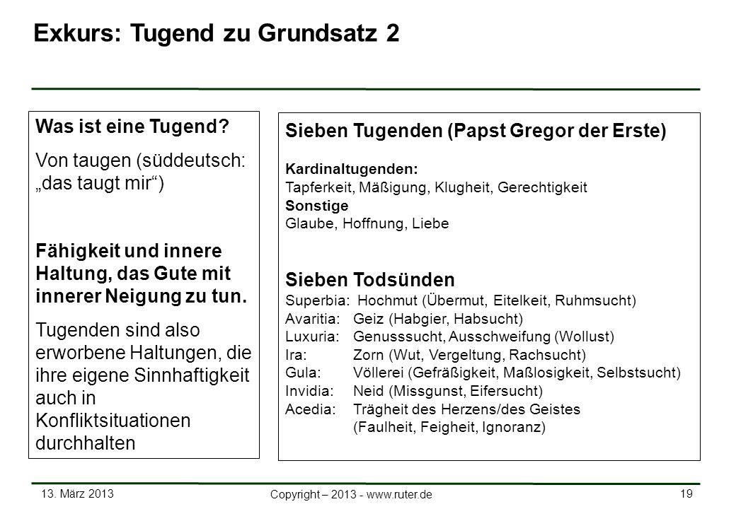 13. März 2013 19 Copyright – 2013 - www.ruter.de Exkurs: Tugend zu Grundsatz 2 Was ist eine Tugend? Von taugen (süddeutsch: das taugt mir) Fähigkeit u