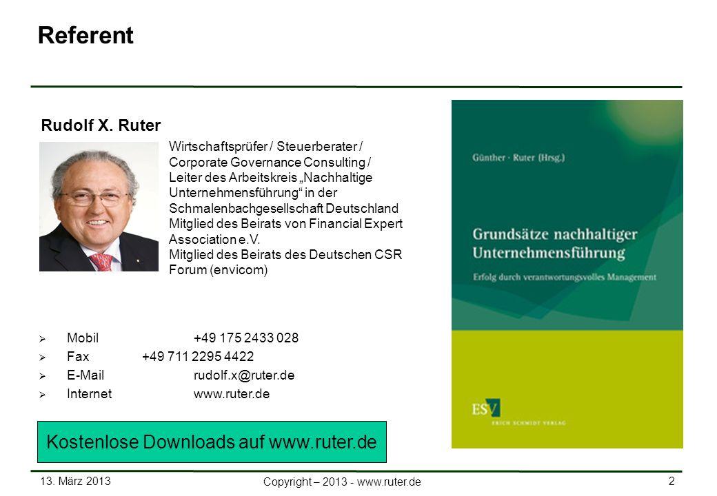 13. März 2013 2 Copyright – 2013 - www.ruter.de Mobil +49 175 2433 028 Fax+49 711 2295 4422 E-Mail rudolf.x@ruter.de Internetwww.ruter.de Rudolf X. Ru