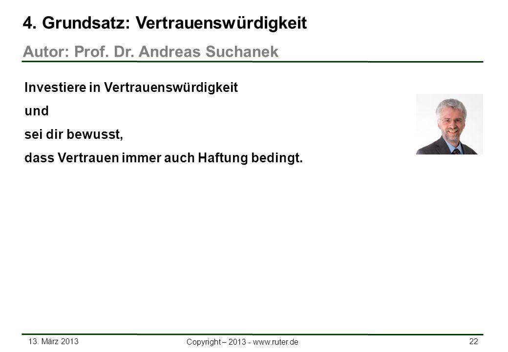 13. März 2013 22 Copyright – 2013 - www.ruter.de 4. Grundsatz: Vertrauenswürdigkeit Autor: Prof. Dr. Andreas Suchanek Investiere in Vertrauenswürdigke