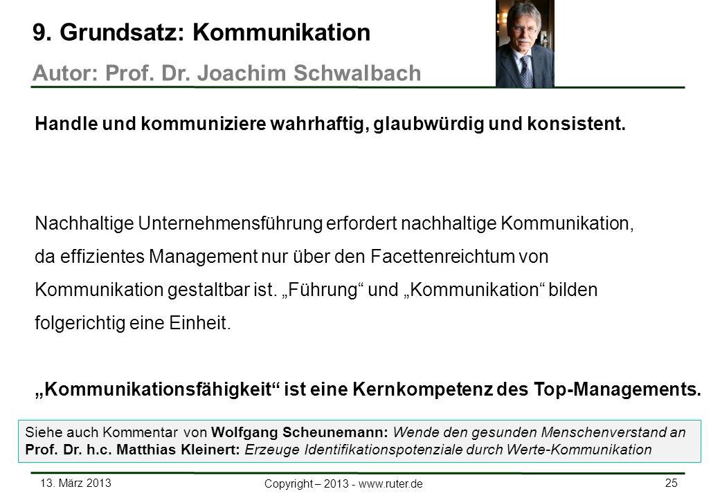 13. März 2013 25 Copyright – 2013 - www.ruter.de 9. Grundsatz: Kommunikation Autor: Prof. Dr. Joachim Schwalbach Handle und kommuniziere wahrhaftig, g