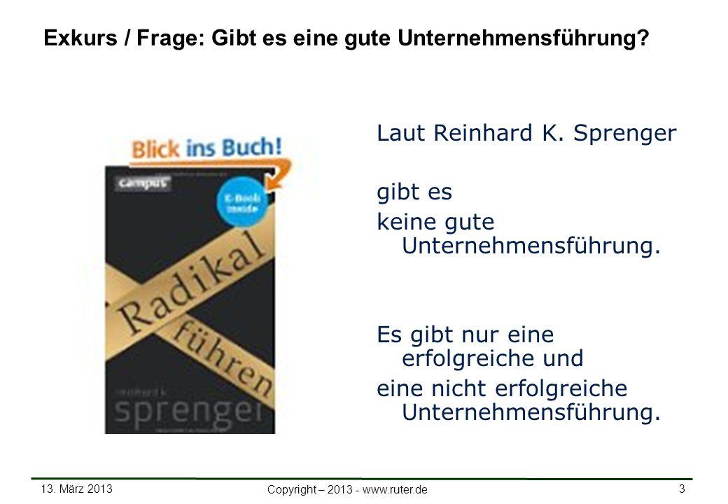 13. März 2013 3 Copyright – 2013 - www.ruter.de Exkurs / Frage: Gibt es eine gute Unternehmensführung? Laut Reinhard K. Sprenger gibt es keine gute Un