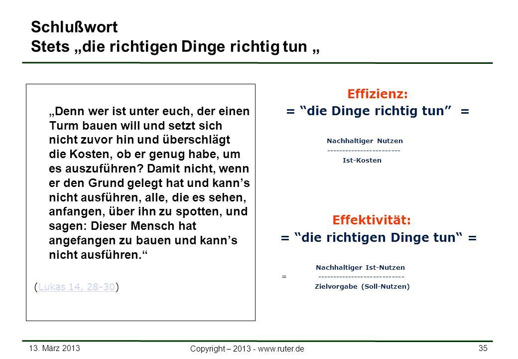 13. März 2013 35 Copyright – 2013 - www.ruter.de Schlußwort Stets die richtigen Dinge richtig tun Denn wer ist unter euch, der einen Turm bauen will u