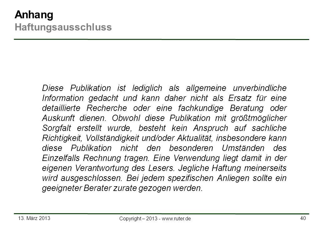 13. März 2013 40 Copyright – 2013 - www.ruter.de Diese Publikation ist lediglich als allgemeine unverbindliche Information gedacht und kann daher nich