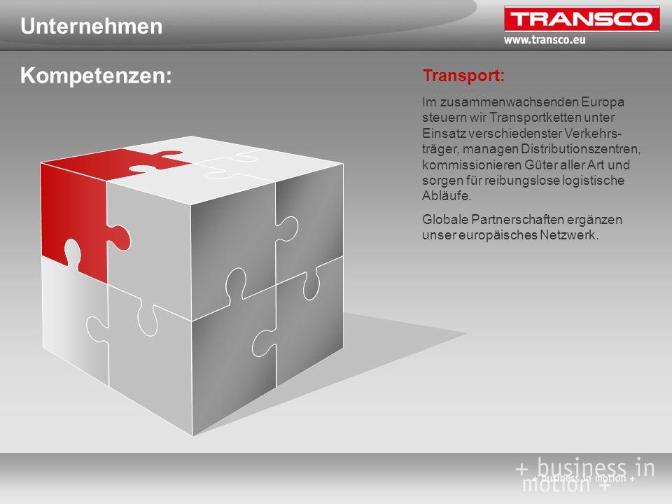 Unternehmen Kompetenzen: Transport: Im zusammenwachsenden Europa steuern wir Transportketten unter Einsatz verschiedenster Verkehrs- träger, managen D