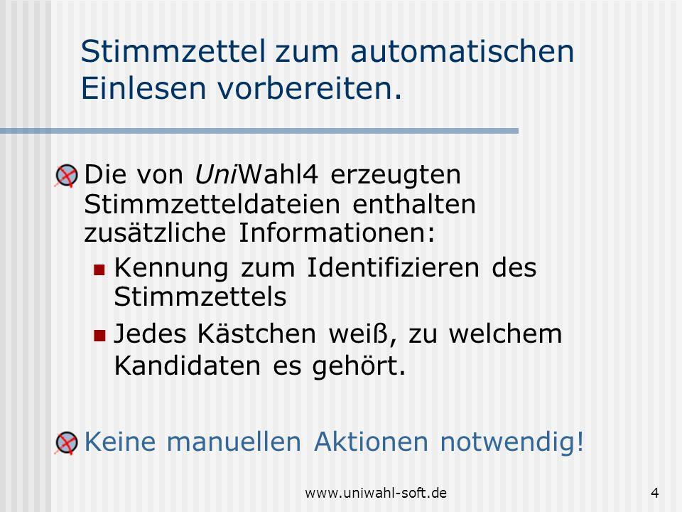 www.uniwahl-soft.de4 Keine manuellen Aktionen notwendig! Stimmzettel zum automatischen Einlesen vorbereiten. Die von UniWahl4 erzeugten Stimmzetteldat