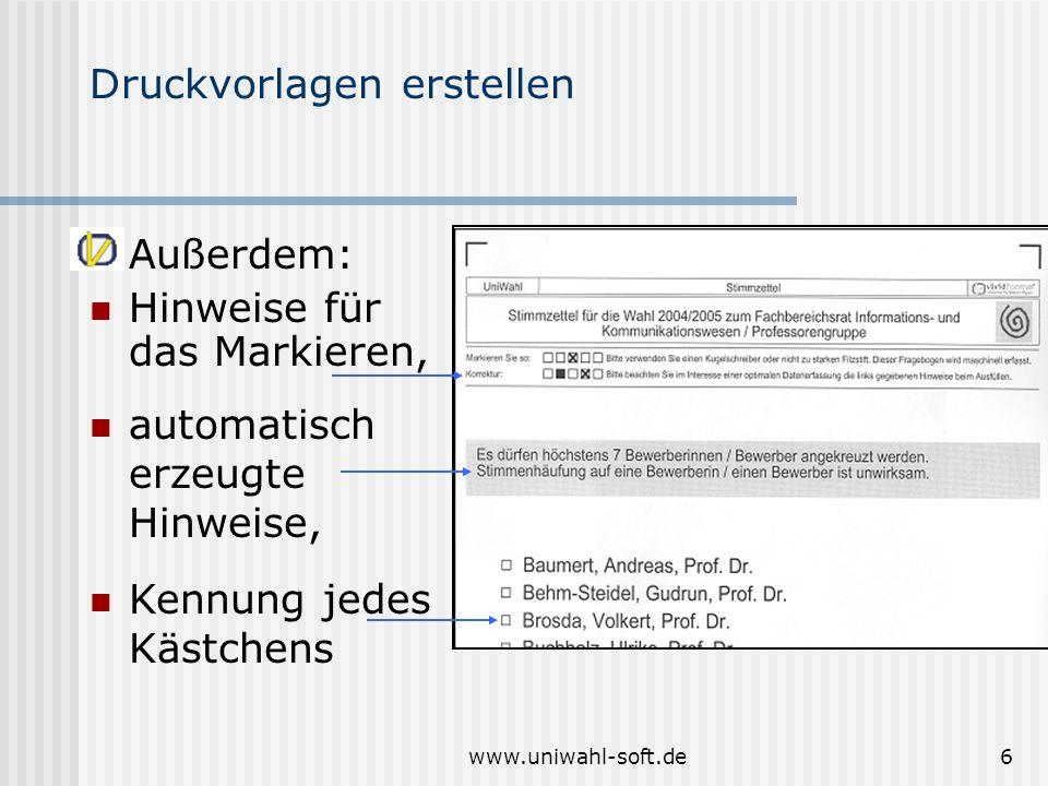 www.uniwahl-soft.de6 Druckvorlagen erstellen Außerdem: Hinweise für das Markieren, automatisch erzeugte Hinweise, Kennung jedes Kästchens
