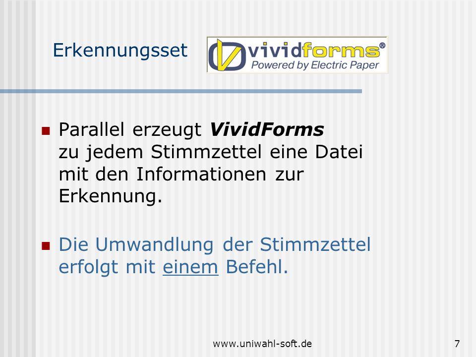 www.uniwahl-soft.de7 Erkennungsset Parallel erzeugt VividForms zu jedem Stimmzettel eine Datei mit den Informationen zur Erkennung. Die Umwandlung der